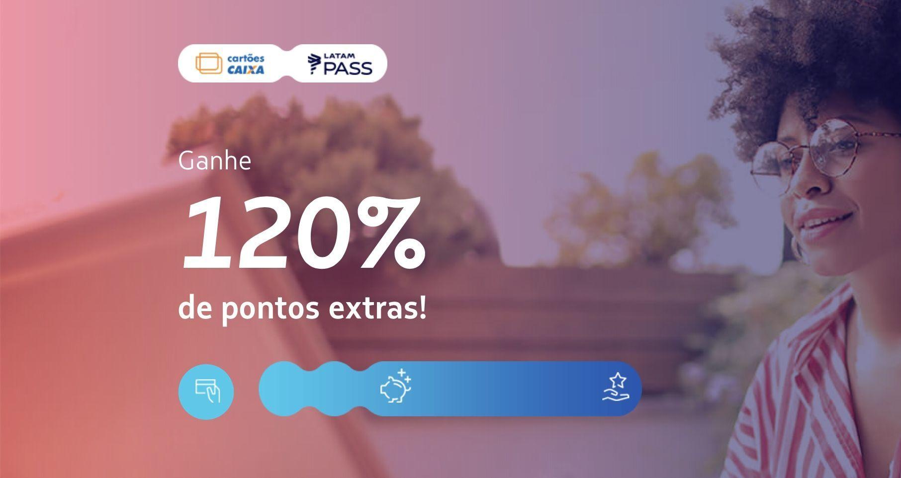 Caixa LATAM 120% bônus